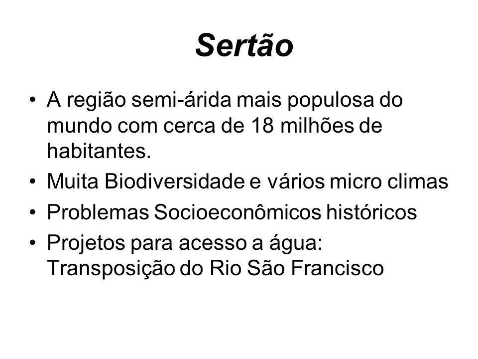 SertãoA região semi-árida mais populosa do mundo com cerca de 18 milhões de habitantes. Muita Biodiversidade e vários micro climas.