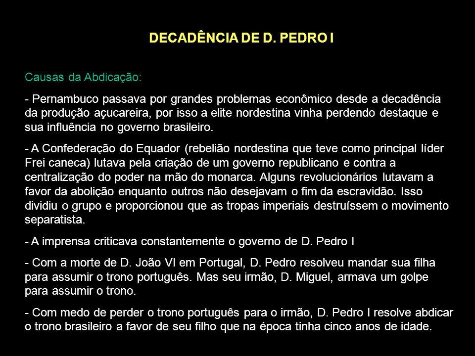DECADÊNCIA DE D. PEDRO I Causas da Abdicação: