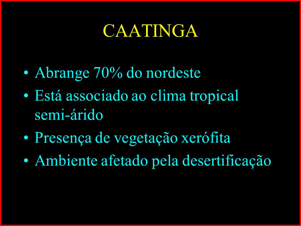 CAATINGA Abrange 70% do nordeste