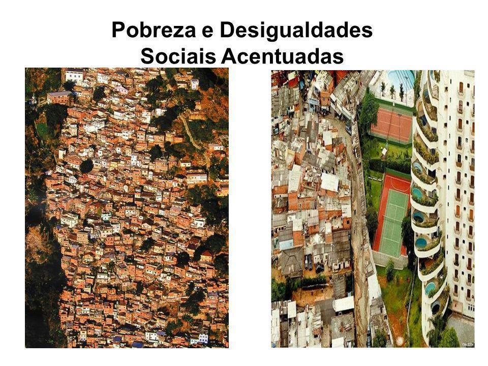 Pobreza e Desigualdades Sociais Acentuadas