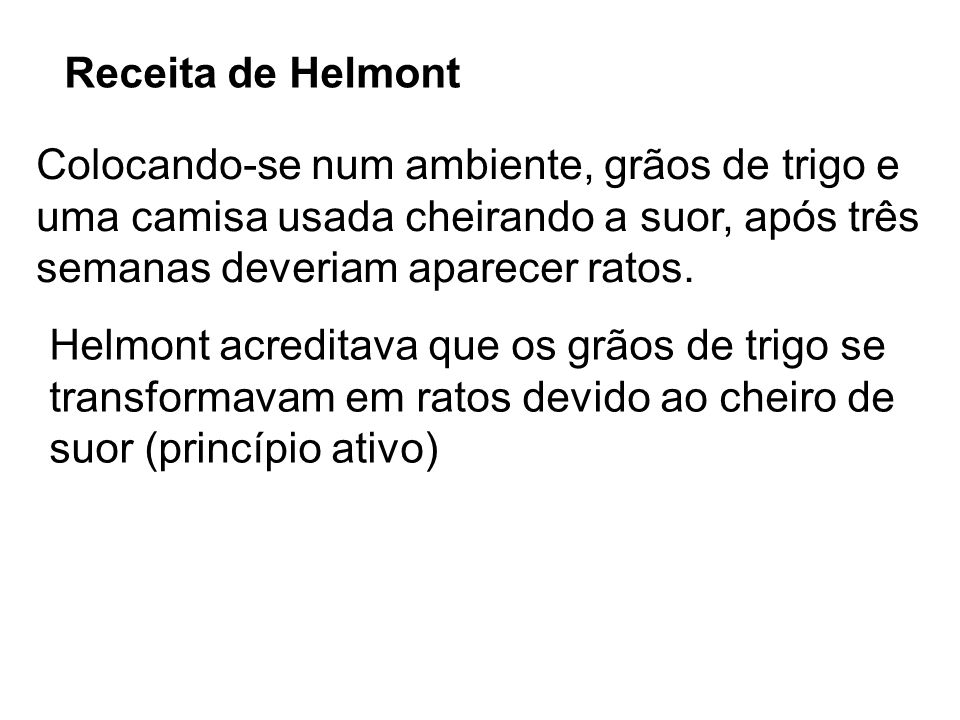 Receita de Helmont Colocando-se num ambiente, grãos de trigo e. uma camisa usada cheirando a suor, após três.