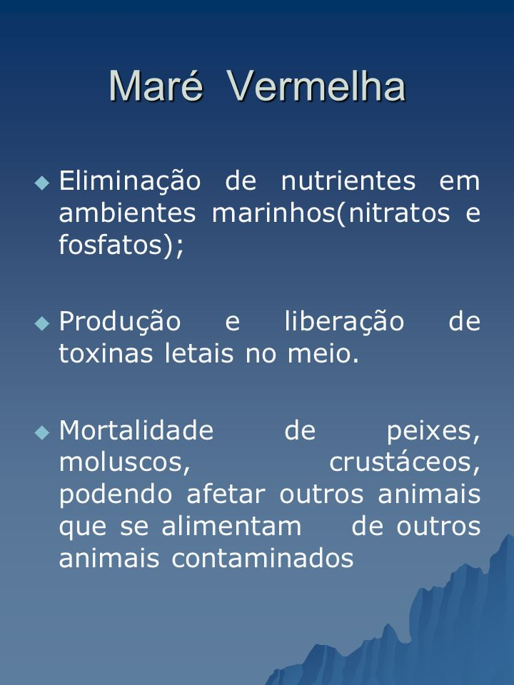 Maré Vermelha Eliminação de nutrientes em ambientes marinhos(nitratos e fosfatos); Produção e liberação de toxinas letais no meio.
