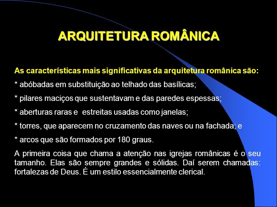 ARQUITETURA ROMÂNICA As características mais significativas da arquitetura românica são: * abóbadas em substituição ao telhado das basílicas;