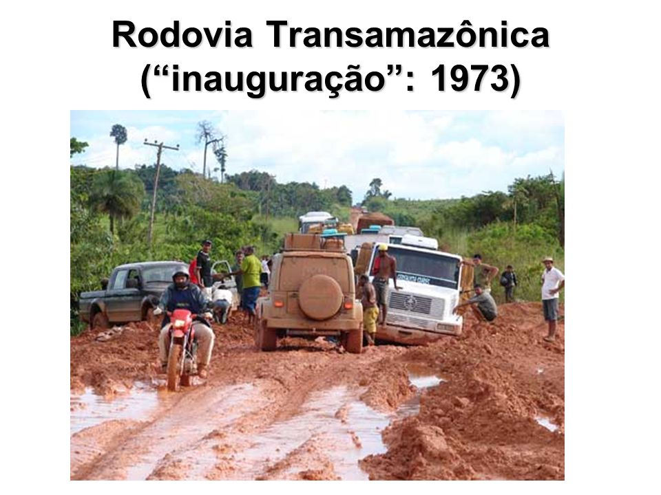 Rodovia Transamazônica ( inauguração : 1973)