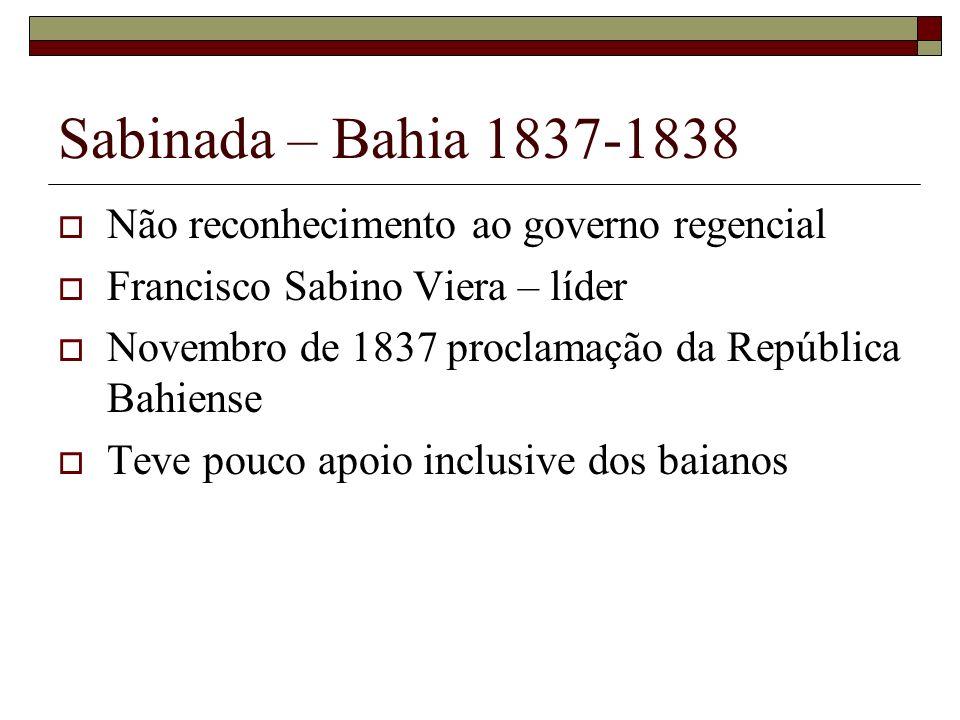 Sabinada – Bahia 1837-1838 Não reconhecimento ao governo regencial