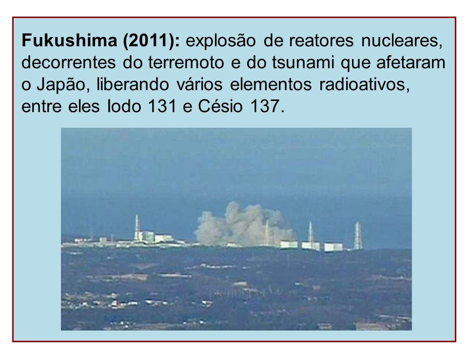 Fukushima (2011): explosão de reatores nucleares,