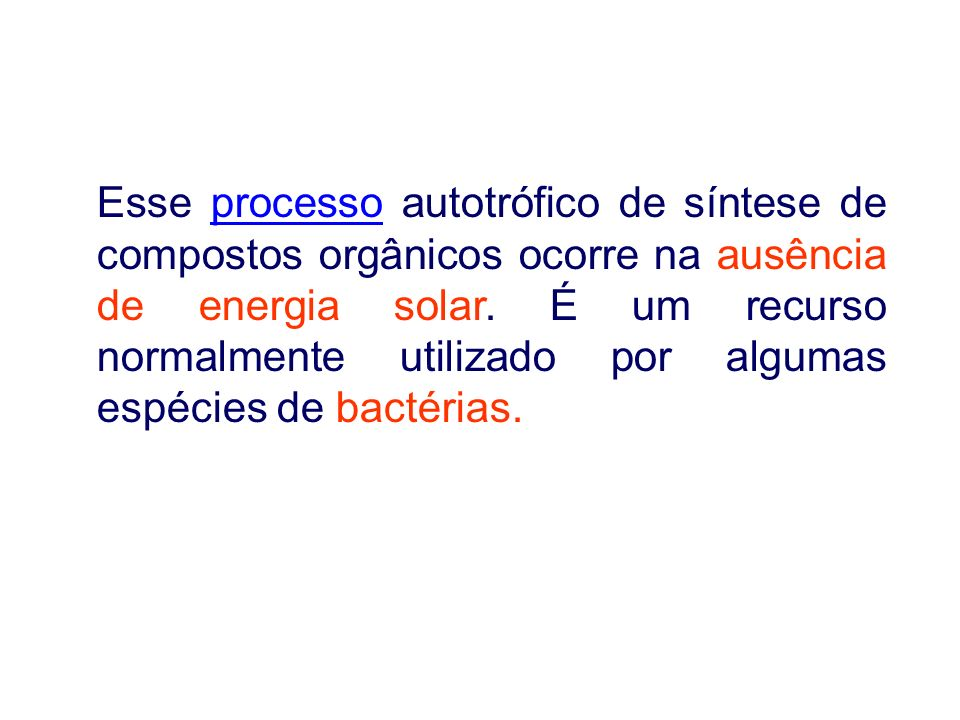 Esse processo autotrófico de síntese de compostos orgânicos ocorre na ausência de energia solar.