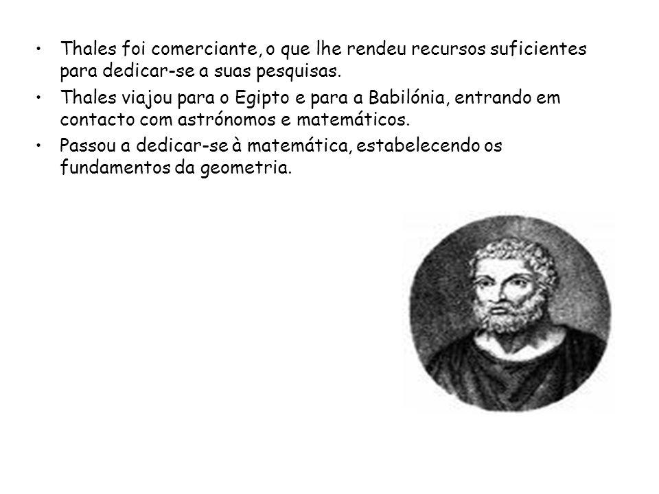 Thales foi comerciante, o que lhe rendeu recursos suficientes para dedicar-se a suas pesquisas.