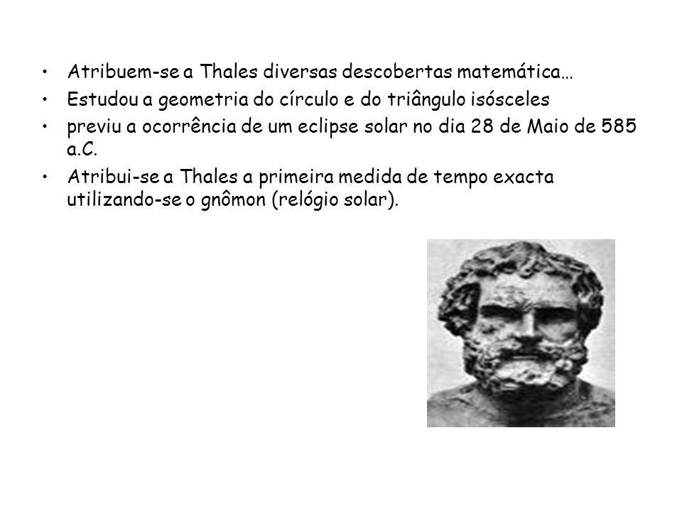 Atribuem-se a Thales diversas descobertas matemática…
