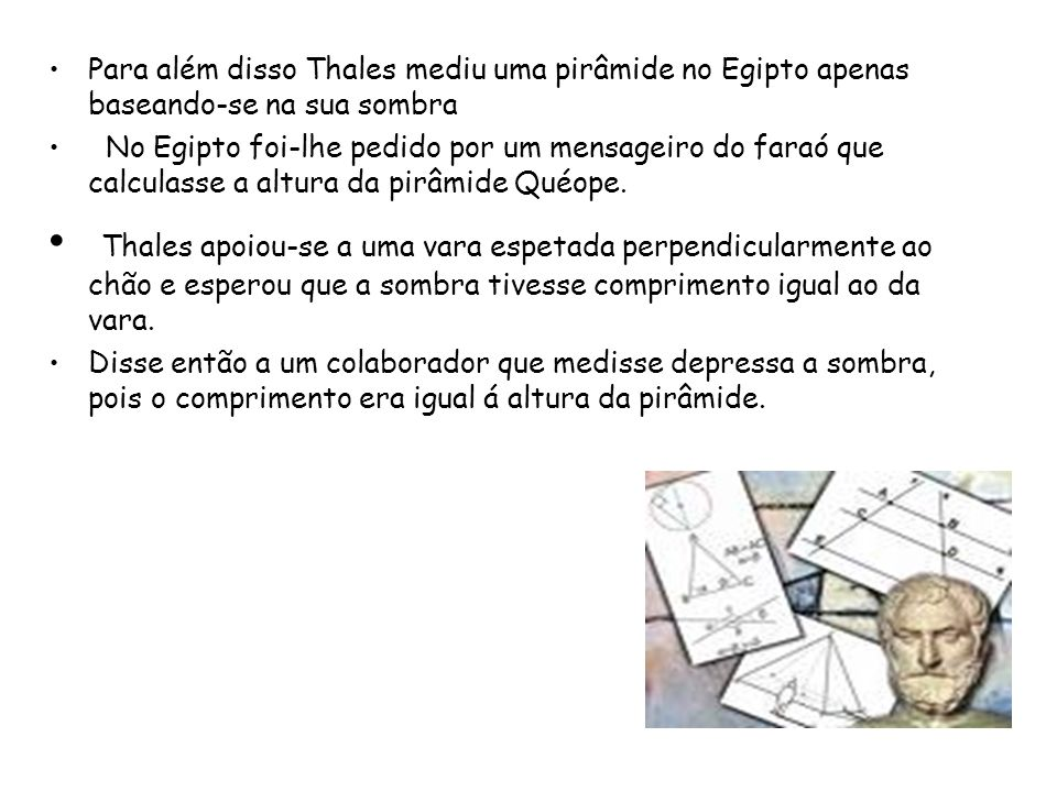 Para além disso Thales mediu uma pirâmide no Egipto apenas baseando-se na sua sombra