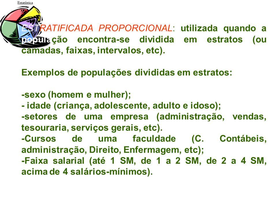 ESTRATIFICADA PROPORCIONAL: utilizada quando a população encontra-se dividida em estratos (ou camadas, faixas, intervalos, etc).