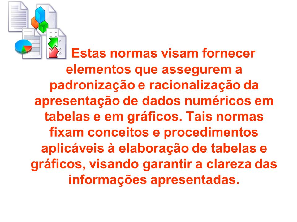 Estas normas visam fornecer elementos que assegurem a padronização e racionalização da apresentação de dados numéricos em tabelas e em gráficos.