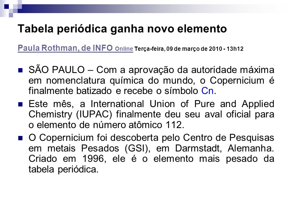 Tabela periódica ganha novo elemento Paula Rothman, de INFO Online Terça-feira, 09 de março de 2010 - 13h12