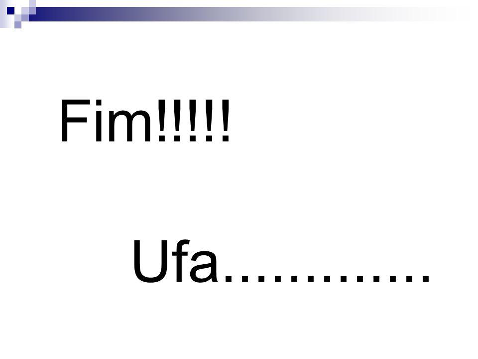 Fim!!!!! Ufa.............