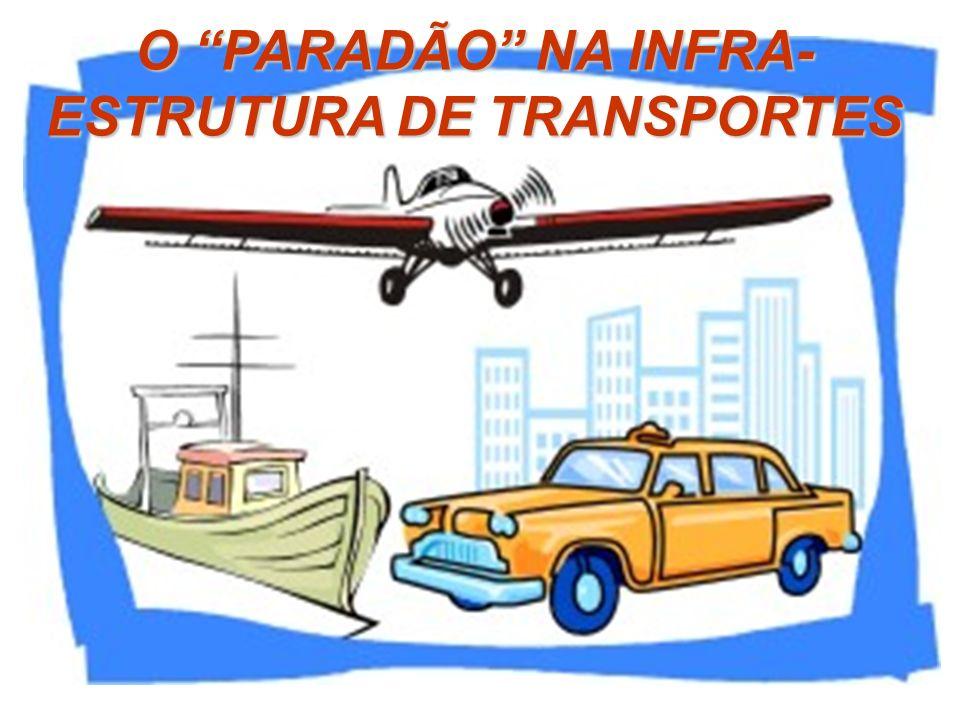 O PARADÃO NA INFRA-ESTRUTURA DE TRANSPORTES