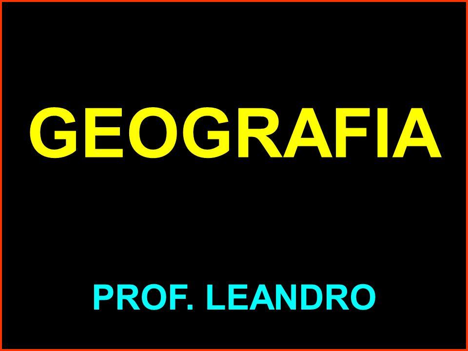 GEOGRAFIA PROF. LEANDRO