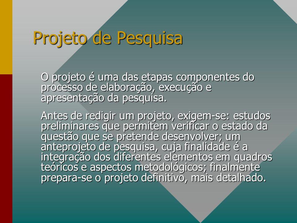 Projeto de Pesquisa O projeto é uma das etapas componentes do processo de elaboração, execução e apresentação da pesquisa.