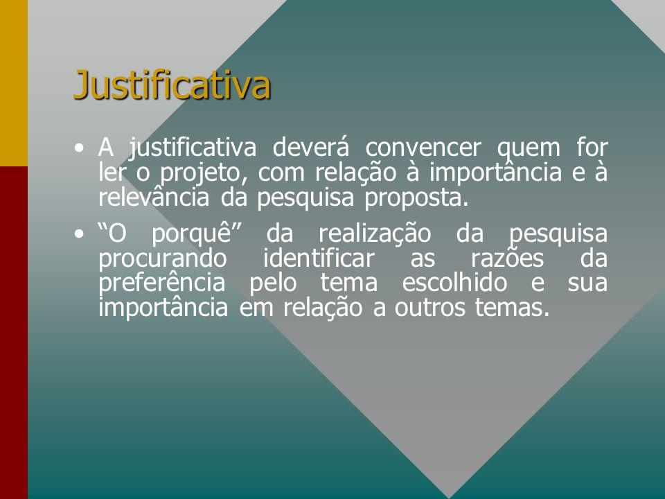 Justificativa A justificativa deverá convencer quem for ler o projeto, com relação à importância e à relevância da pesquisa proposta.