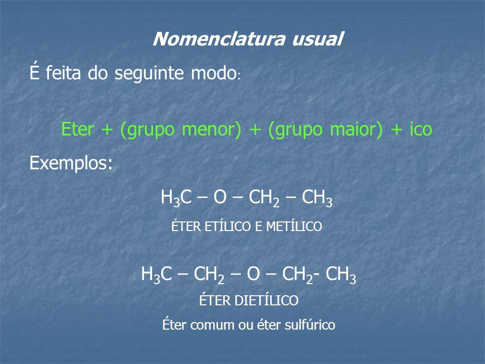 É feita do seguinte modo: Eter + (grupo menor) + (grupo maior) + ico