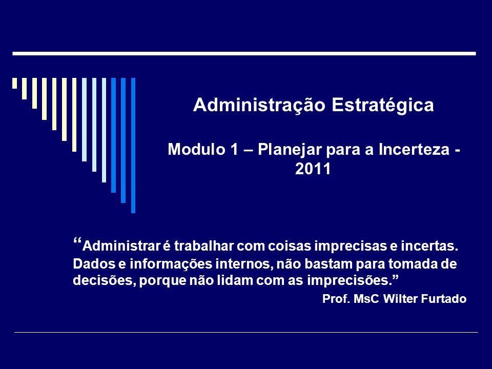 Administração Estratégica Modulo 1 – Planejar para a Incerteza - 2011