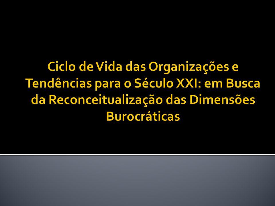 Ciclo de Vida das Organizações e Tendências para o Século XXI: em Busca da Reconceitualização das Dimensões Burocráticas