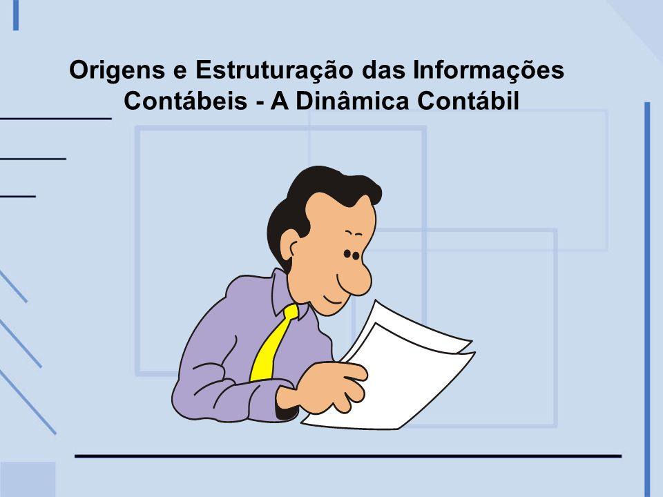Origens e Estruturação das Informações Contábeis - A Dinâmica Contábil