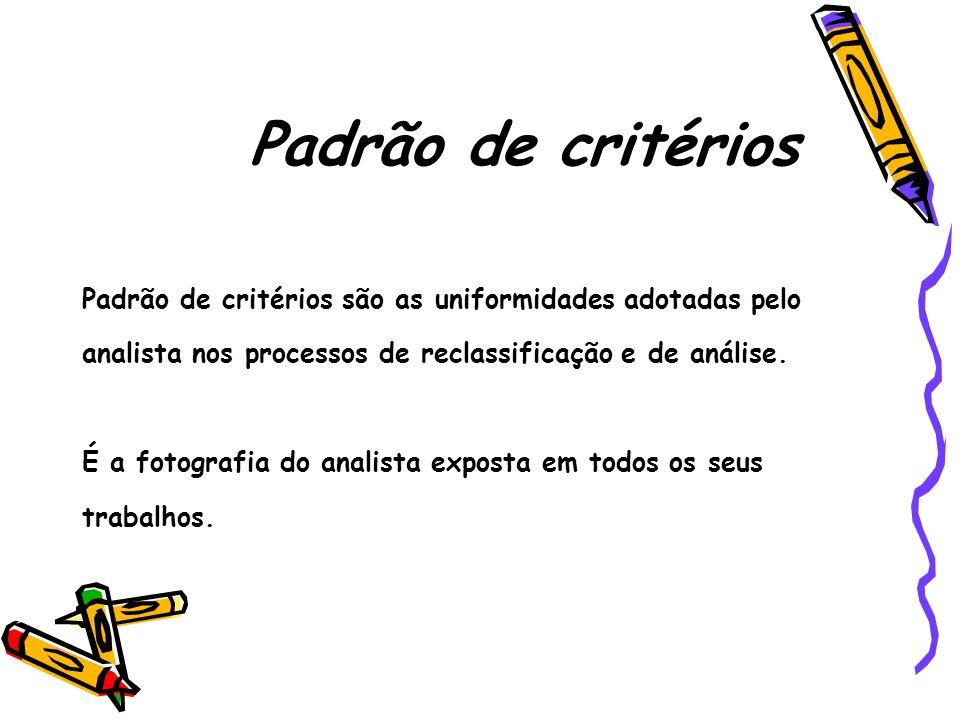 Padrão de critérios Padrão de critérios são as uniformidades adotadas pelo. analista nos processos de reclassificação e de análise.