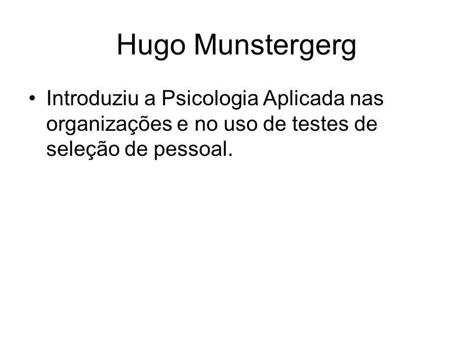 Hugo Munstergerg Introduziu a Psicologia Aplicada nas organizações e no uso de testes de seleção de pessoal.