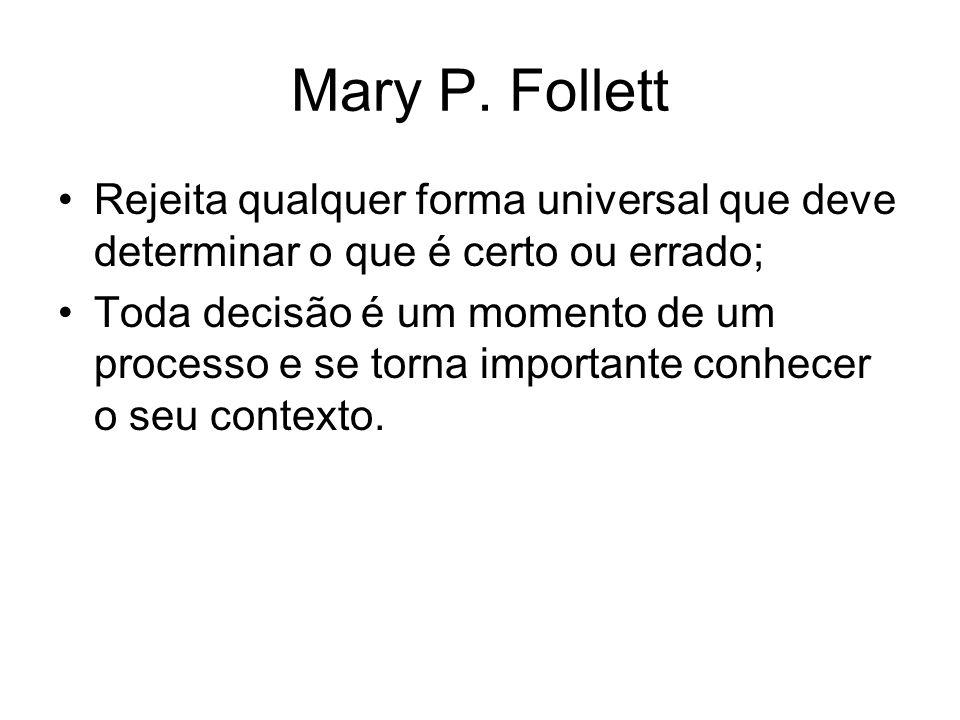 Mary P. FollettRejeita qualquer forma universal que deve determinar o que é certo ou errado;