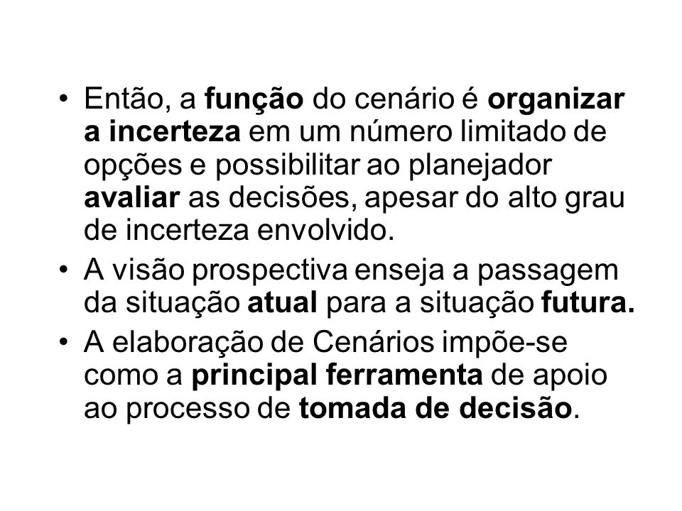 Então, a função do cenário é organizar a incerteza em um número limitado de opções e possibilitar ao planejador avaliar as decisões, apesar do alto grau de incerteza envolvido.