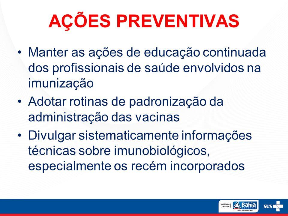 AÇÕES PREVENTIVAS Manter as ações de educação continuada dos profissionais de saúde envolvidos na imunização.
