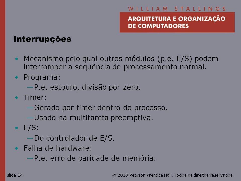 Interrupções Mecanismo pelo qual outros módulos (p.e. E/S) podem interromper a sequência de processamento normal.