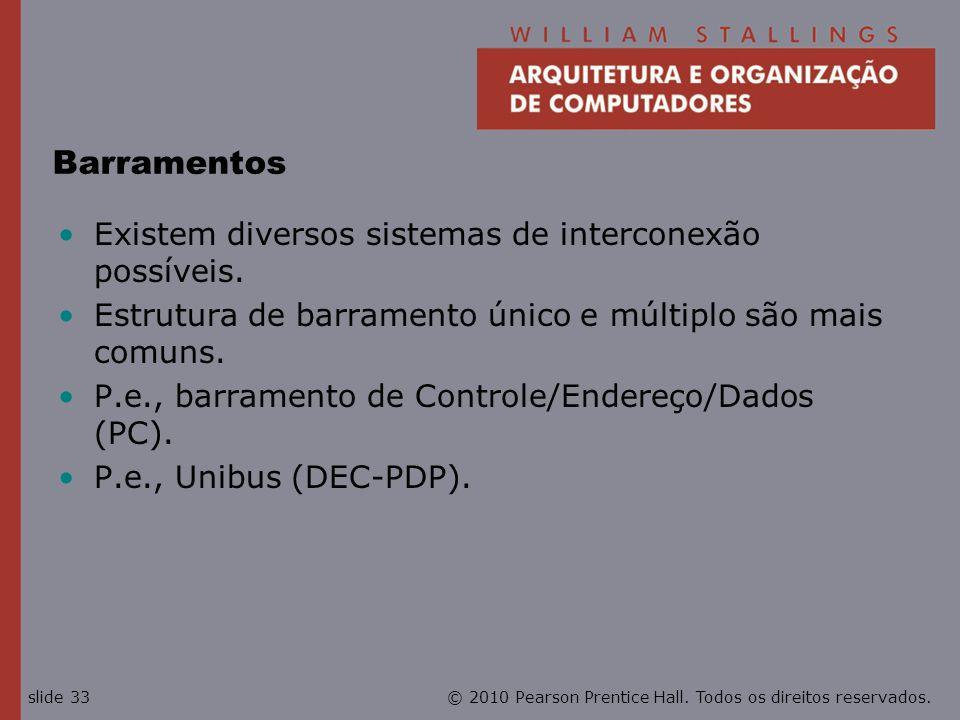 Barramentos Existem diversos sistemas de interconexão possíveis.