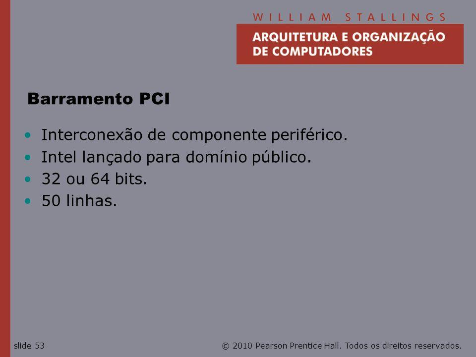 Barramento PCI Interconexão de componente periférico.