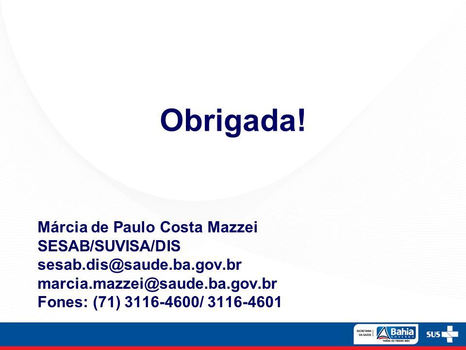 Obrigada! Márcia de Paulo Costa Mazzei SESAB/SUVISA/DIS