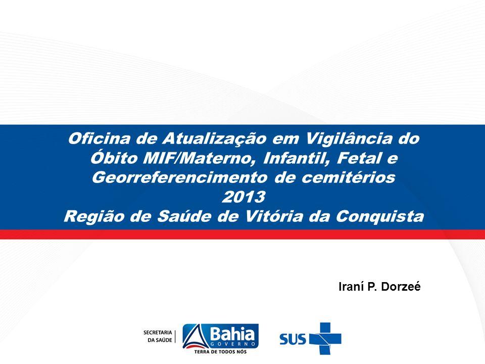 Oficina de Atualização em Vigilância do Óbito MIF/Materno, Infantil, Fetal e Georreferencimento de cemitérios 2013 Região de Saúde de Vitória da Conquista