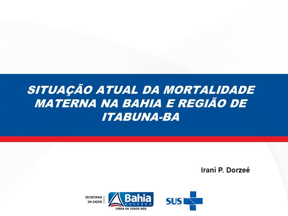 SITUAÇÃO ATUAL DA MORTALIDADE MATERNA NA BAHIA E REGIÃO DE ITABUNA-BA