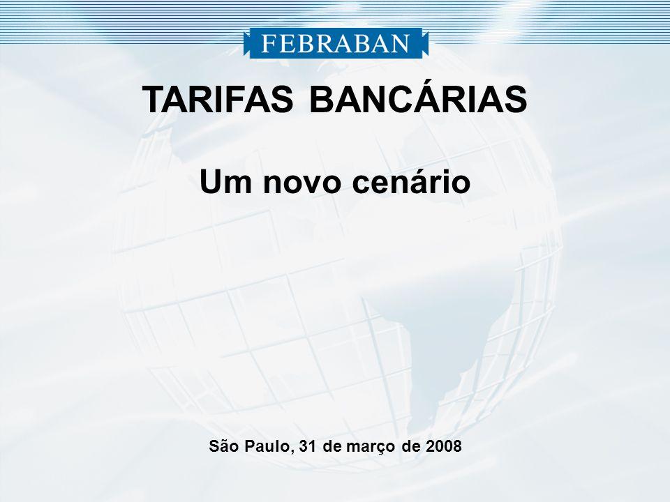 TARIFAS BANCÁRIAS Um novo cenário São Paulo, 31 de março de 2008