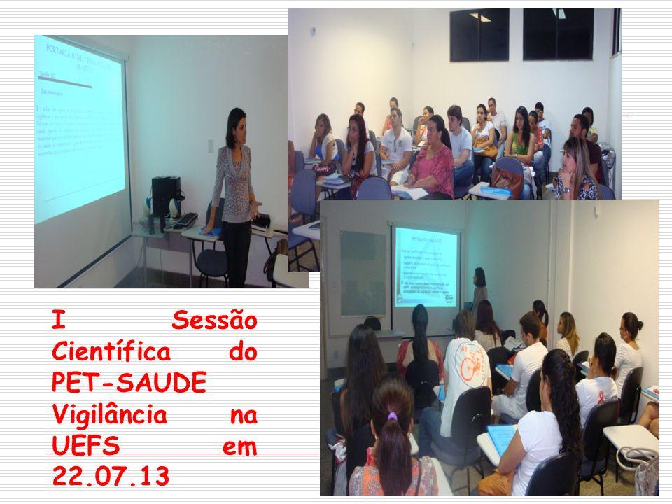 I Sessão Científica do PET-SAUDE Vigilância na UEFS em 22.07.13