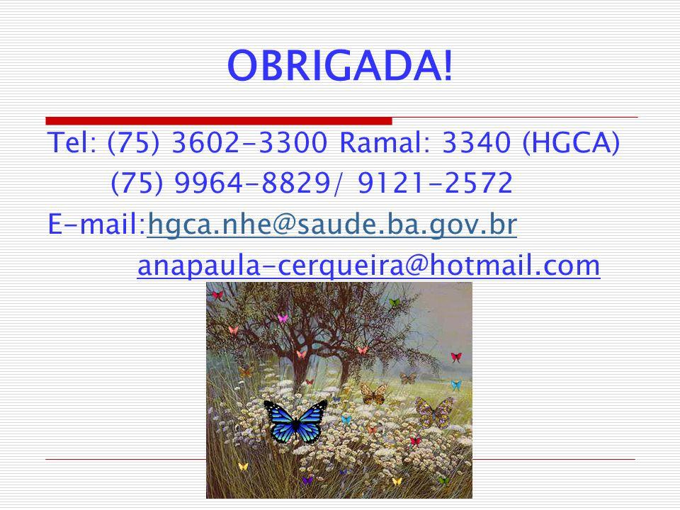 OBRIGADA! Tel: (75) 3602-3300 Ramal: 3340 (HGCA)