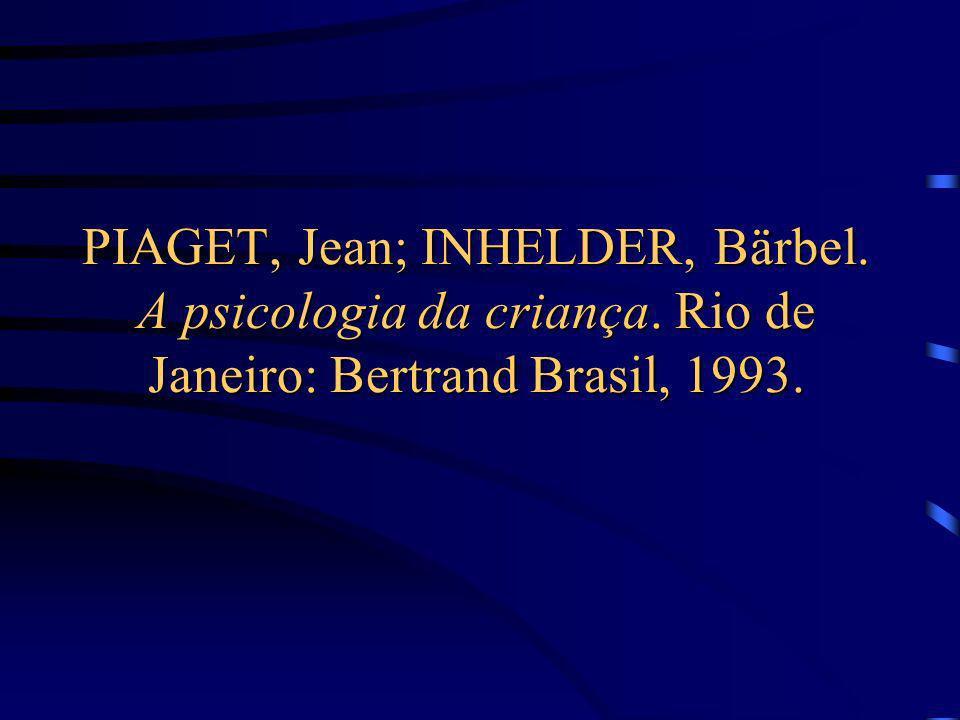 PIAGET, Jean; INHELDER, Bärbel. A psicologia da criança
