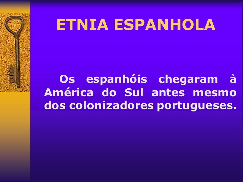 ETNIA ESPANHOLA Os espanhóis chegaram à América do Sul antes mesmo dos colonizadores portugueses.