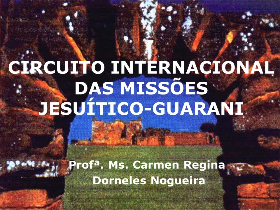 CIRCUITO INTERNACIONAL DAS MISSÕES JESUÍTICO-GUARANI