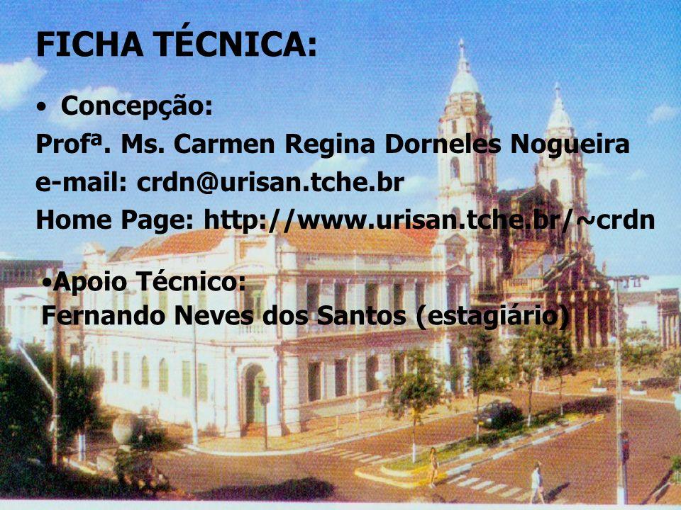 FICHA TÉCNICA: Concepção: Profª. Ms. Carmen Regina Dorneles Nogueira
