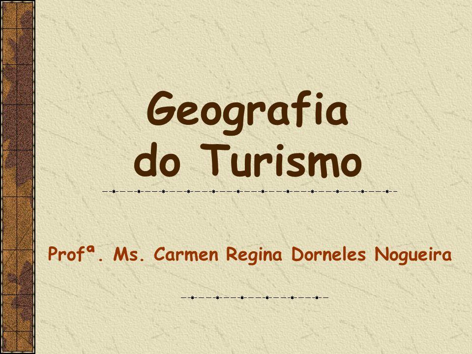 Geografia do Turismo Profª. Ms. Carmen Regina Dorneles Nogueira