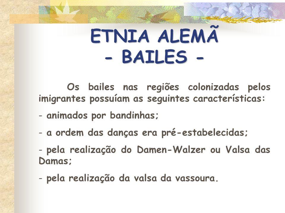 ETNIA ALEMÃ - BAILES -Os bailes nas regiões colonizadas pelos imigrantes possuíam as seguintes características:
