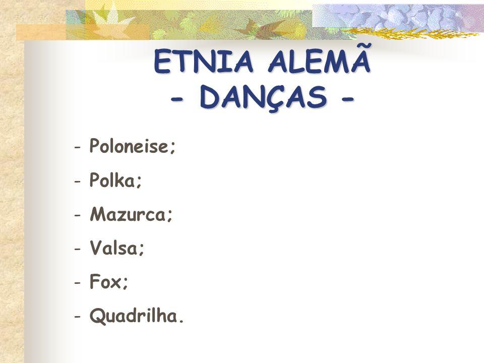 ETNIA ALEMÃ - DANÇAS - Poloneise; Polka; Mazurca; Valsa; Fox;