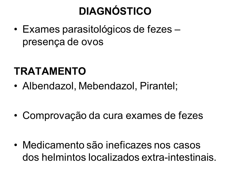 DIAGNÓSTICOExames parasitológicos de fezes – presença de ovos. TRATAMENTO. Albendazol, Mebendazol, Pirantel;