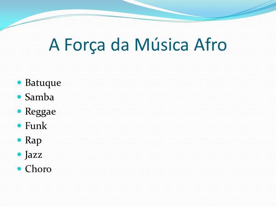 A Força da Música Afro Batuque Samba Reggae Funk Rap Jazz Choro