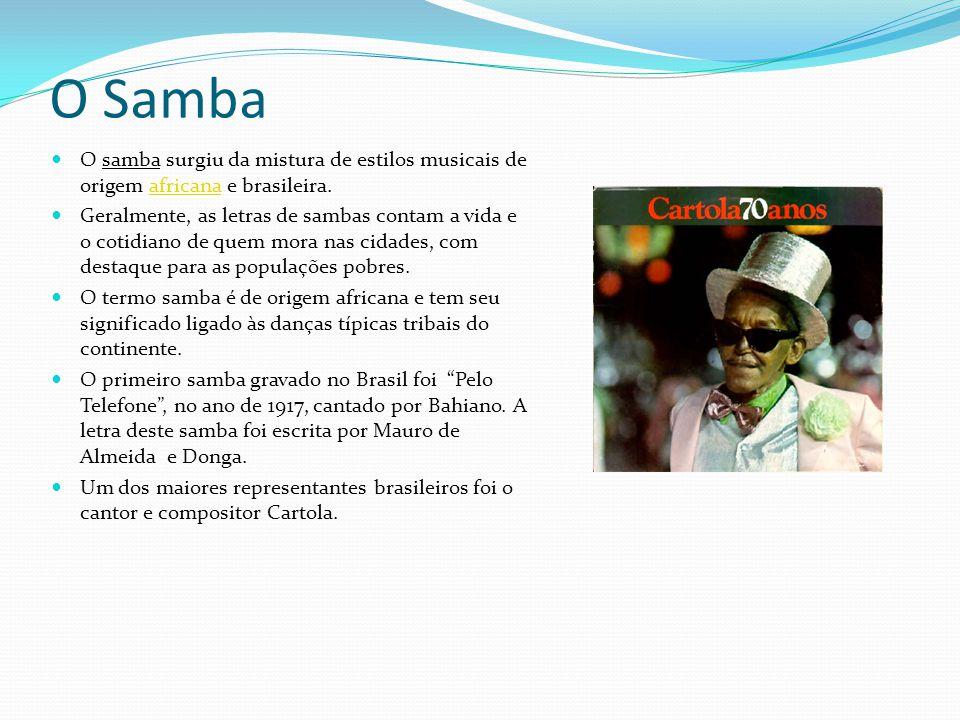 O Samba O samba surgiu da mistura de estilos musicais de origem africana e brasileira.